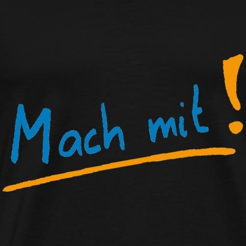 Mach mit! - Männer Premium T-Shirt