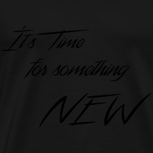 Its Time for Something New - Männer Premium T-Shirt