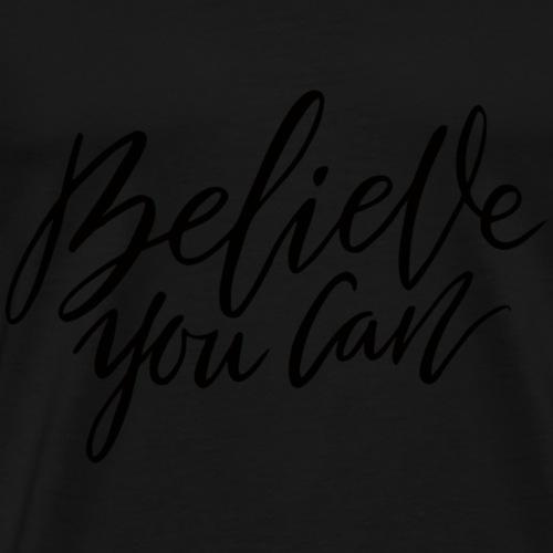Believe You Can - Männer Premium T-Shirt