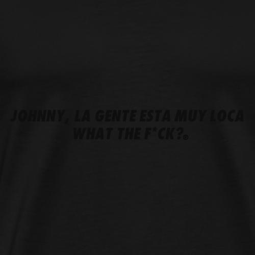 JOHNNY LA GENTE ESTA MUY LOCA, WTF? ORIGINALS - Maglietta Premium da uomo