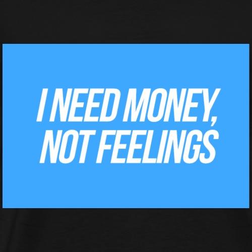 Ich brauche Geld, keine Gefühle - Männer Premium T-Shirt