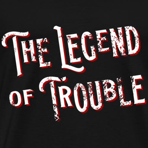 The Legend of Trouble - Männer Premium T-Shirt