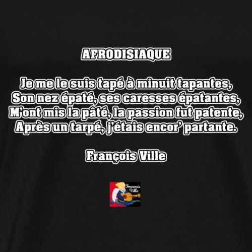 AFRODISIAQUE - Poème - Francois Ville - T-shirt Premium Homme