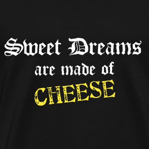 sweet dreams are made of cheese - Männer Premium T-Shirt