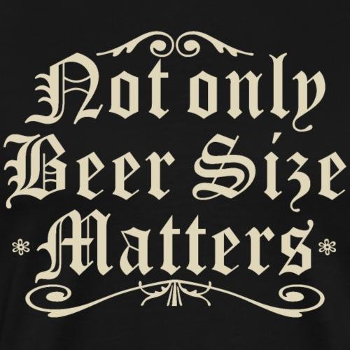 Not Only Beer Size Matters - Oktoberfest - Männer Premium T-Shirt
