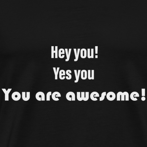 You are awesome, yes you! - Männer Premium T-Shirt