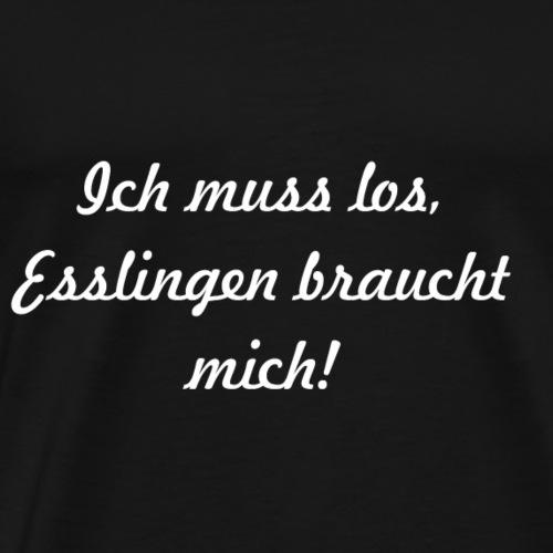 Ich muss los Esslingen braucht mich Weiss - Männer Premium T-Shirt