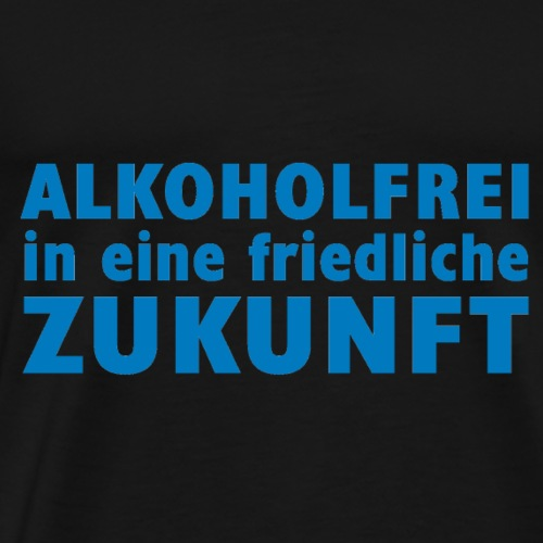 Alkoholfrei in eine friedliche Zukunft - Männer Premium T-Shirt