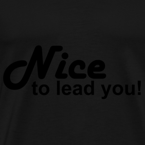 Nice to lead you (black) - Männer Premium T-Shirt