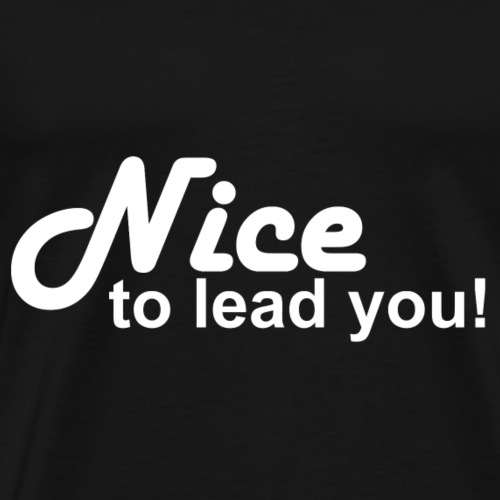 Nice to lead you (white) - Männer Premium T-Shirt