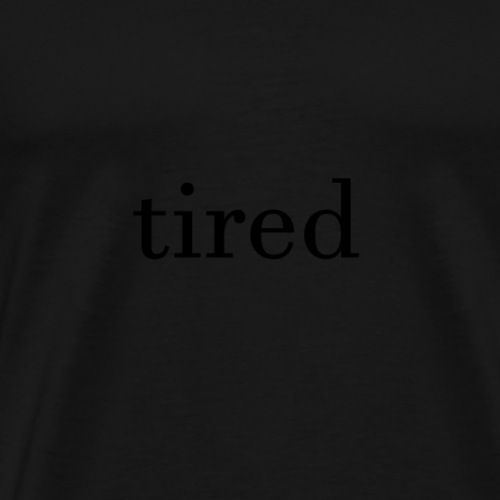 tired - Männer Premium T-Shirt