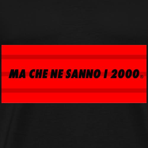 MA CHE NE SANNO I 2000 - Maglietta Premium da uomo