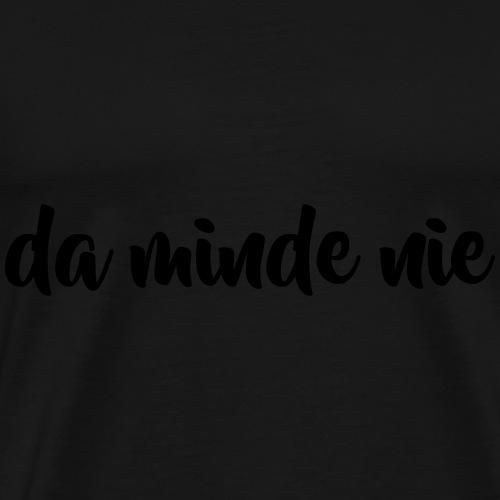 Da minde nie! - Mannen Premium T-shirt