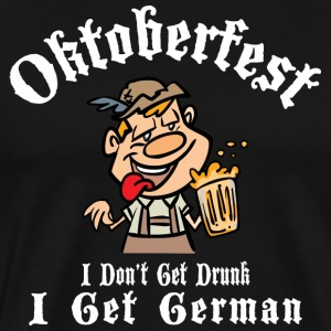 Oktoberfest I Don't Get Drunk I Get German - Men's Premium T-Shirt