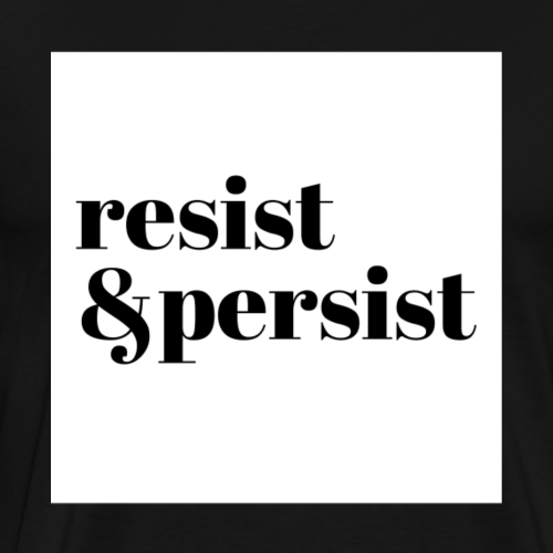 resist and persist black and white design - Men's Premium T-Shirt