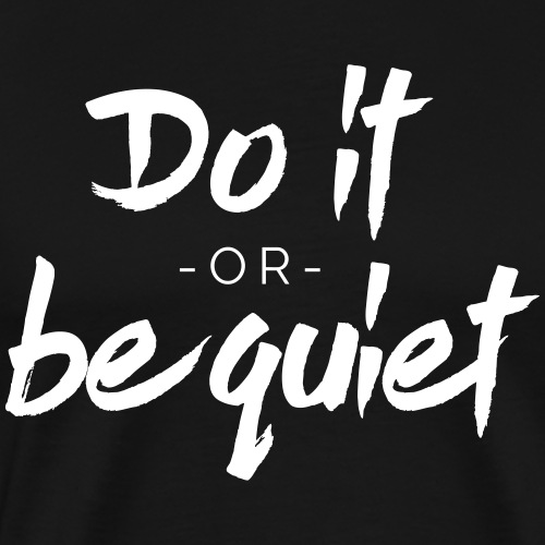 Do it or be quiet ! Motivation Spruch Geschenk - Männer Premium T-Shirt