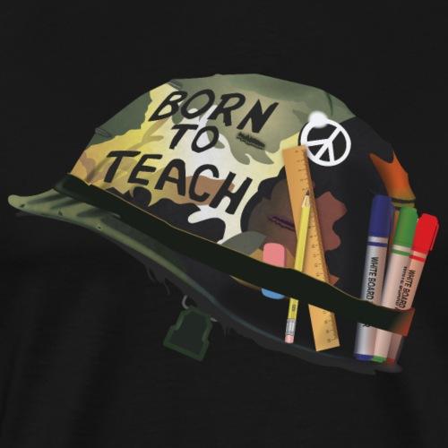 Born to teach - T-shirt Premium Homme
