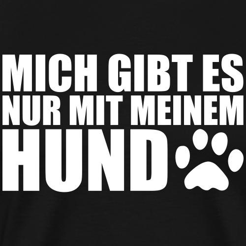 MIT MEINEM HUND - Lustiges Hunde Sprüche Geschenk - Männer Premium T-Shirt