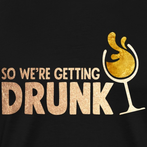 Bridesmaid - We're Getting Drunk Funny Bachelor - Männer Premium T-Shirt