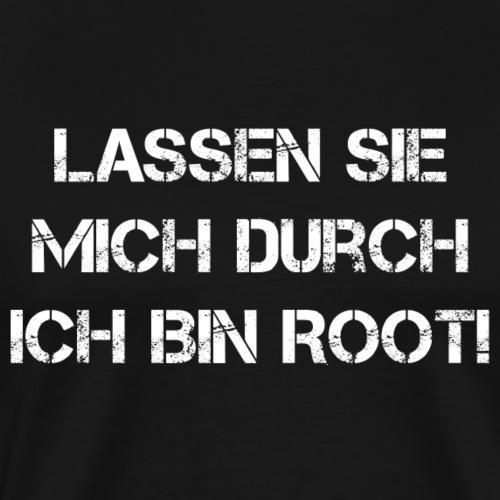 Lassen Sie mich durch ich bin root! - Männer Premium T-Shirt