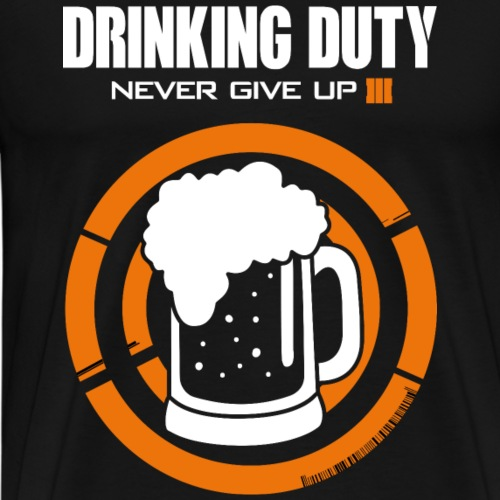 Drinking duty. Never give up. - Men's Premium T-Shirt