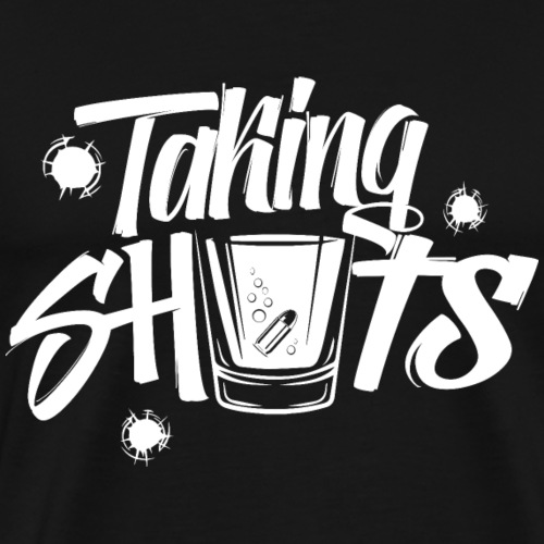 Taking Shots! Party Shirt - Männer Premium T-Shirt