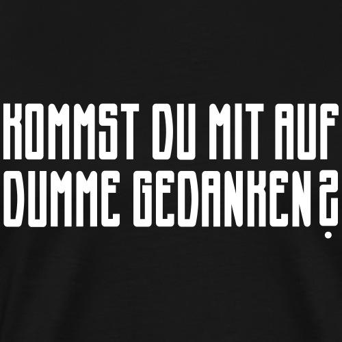 Dumme Gedanken - Männer Premium T-Shirt