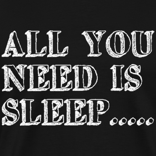 All you need is sleep - viel schlafen - Männer Premium T-Shirt