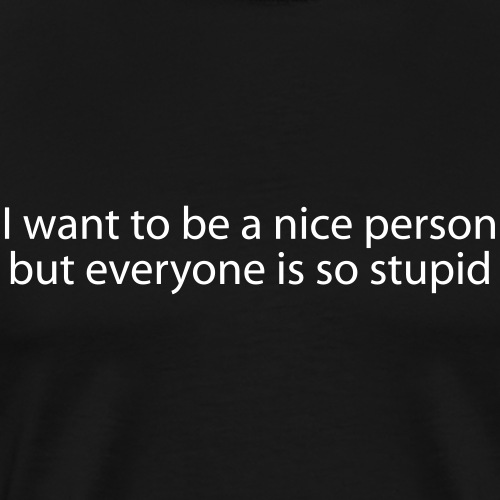 Ich will nett sein aber.. Funny Humor Shirt Simple - Männer Premium T-Shirt