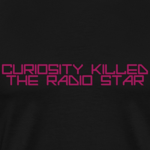 curiosity killed the radio star - Camiseta premium hombre