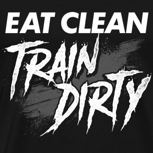 EAT CLEAN TRAIN DIRTY Fitness Gym Wear - Männer Premium T-Shirt