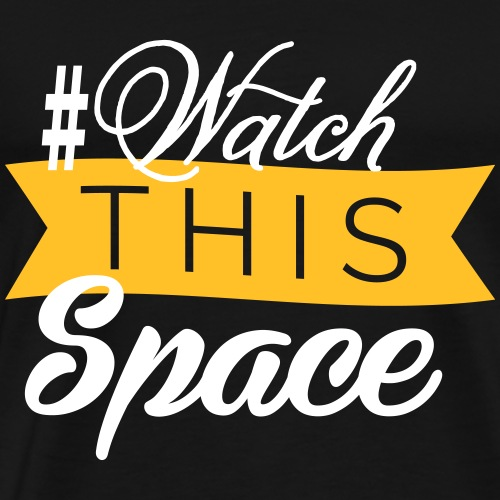 watch this space - Men's Premium T-Shirt
