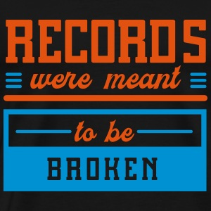 Records were meant to be broken - Mannen Premium T-shirt