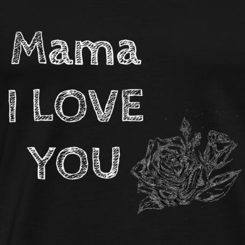 Mama I LOVE YOU! - Männer Premium T-Shirt