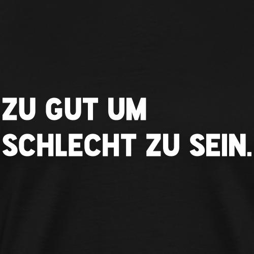 Zu gut um schlecht zu sein. (Spruch) - Männer Premium T-Shirt
