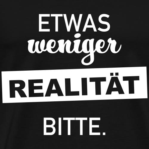 Weniger Realität - Männer Premium T-Shirt