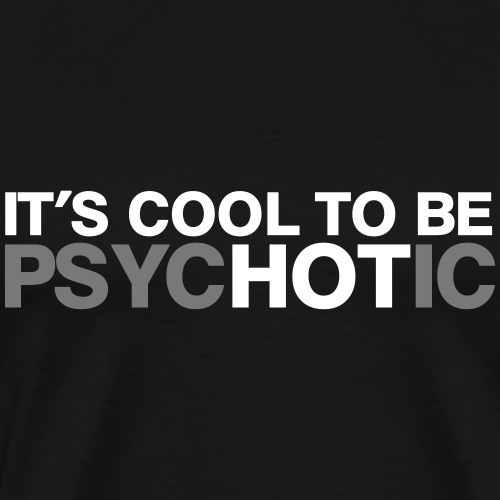 It's cool to be psychotic! - Männer Premium T-Shirt