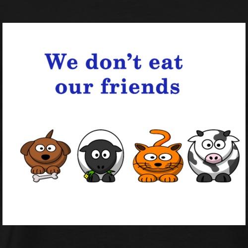 We don't eat our friends. - T-shirt Premium Homme
