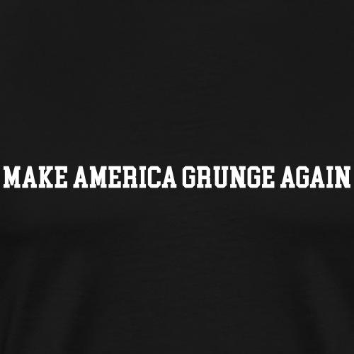 make america grunge again - Funny Slogan Trump - Männer Premium T-Shirt