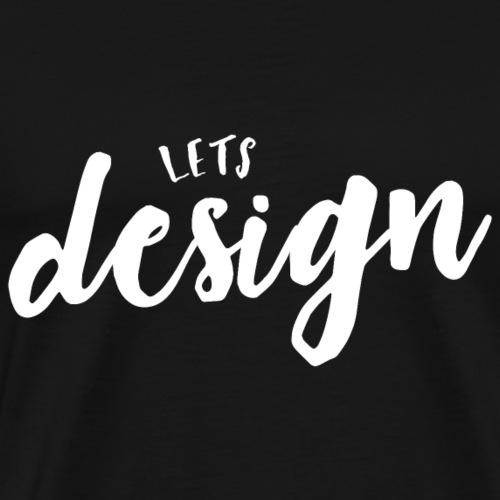 Lets design Schriftzug Weiss - Männer Premium T-Shirt