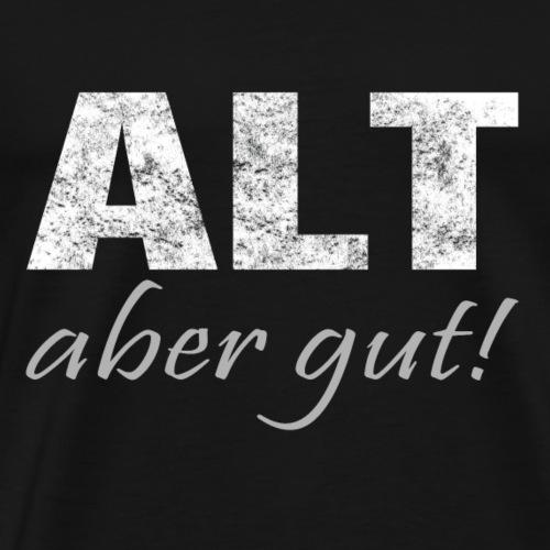 ALT aber gut! - Männer Premium T-Shirt