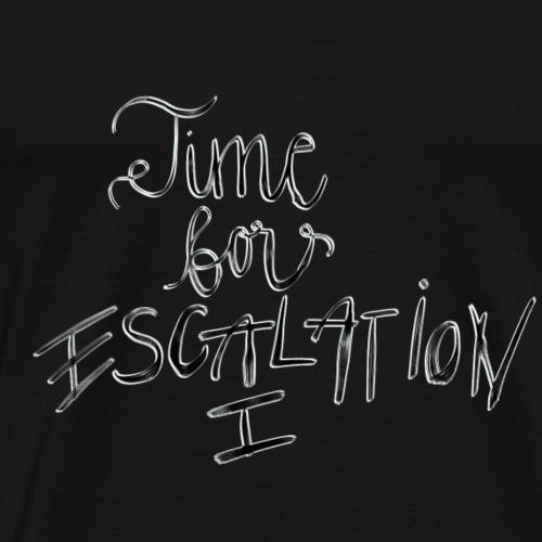 Time for Escalation - Männer Premium T-Shirt
