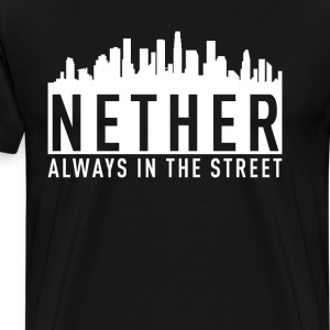 Nether - Always in the Street - Men's Premium T-Shirt