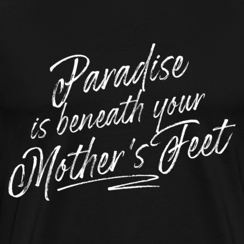 Paradise is beneath your Mother's (white) - Men's Premium T-Shirt
