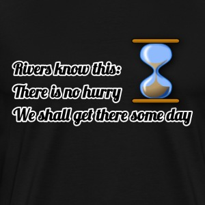 There is no hurry - Men's Premium T-Shirt