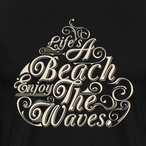 LIFE A BEACH ENJOY THE WAVES Tee Shirts - Men's Premium T-Shirt
