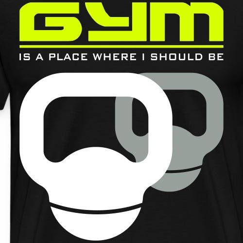 Gym is a place - Men's Premium T-Shirt