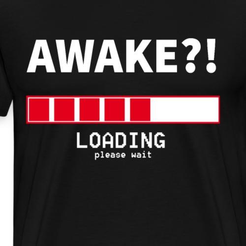 Awake?! Loading Please Wait - Männer Premium T-Shirt