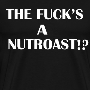 THE FUCK'S A NUTROAST ?! - T-shirt Premium Homme