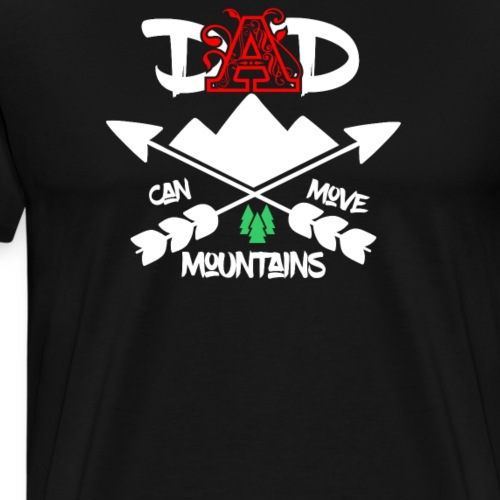 Dad can move mountains - Männer Premium T-Shirt